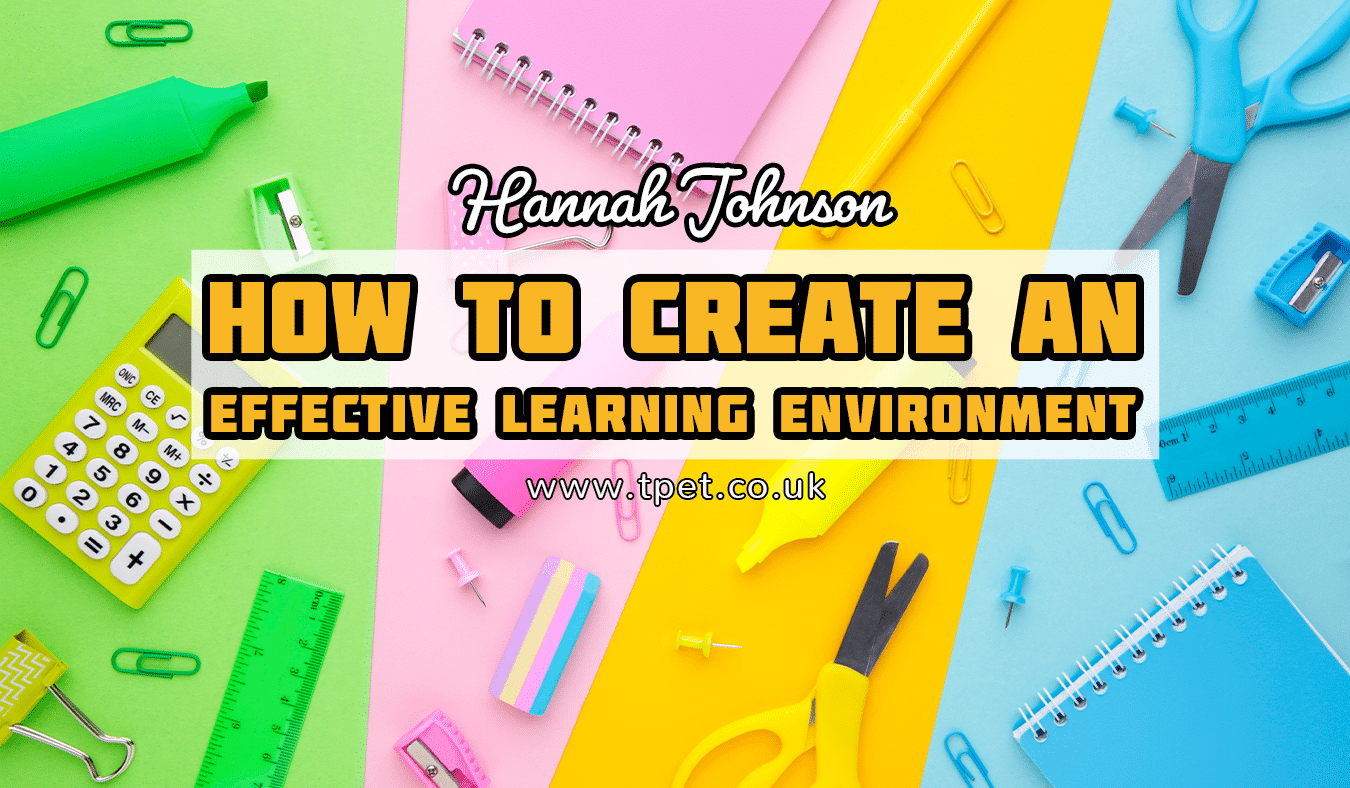 How to create an effective learning environment