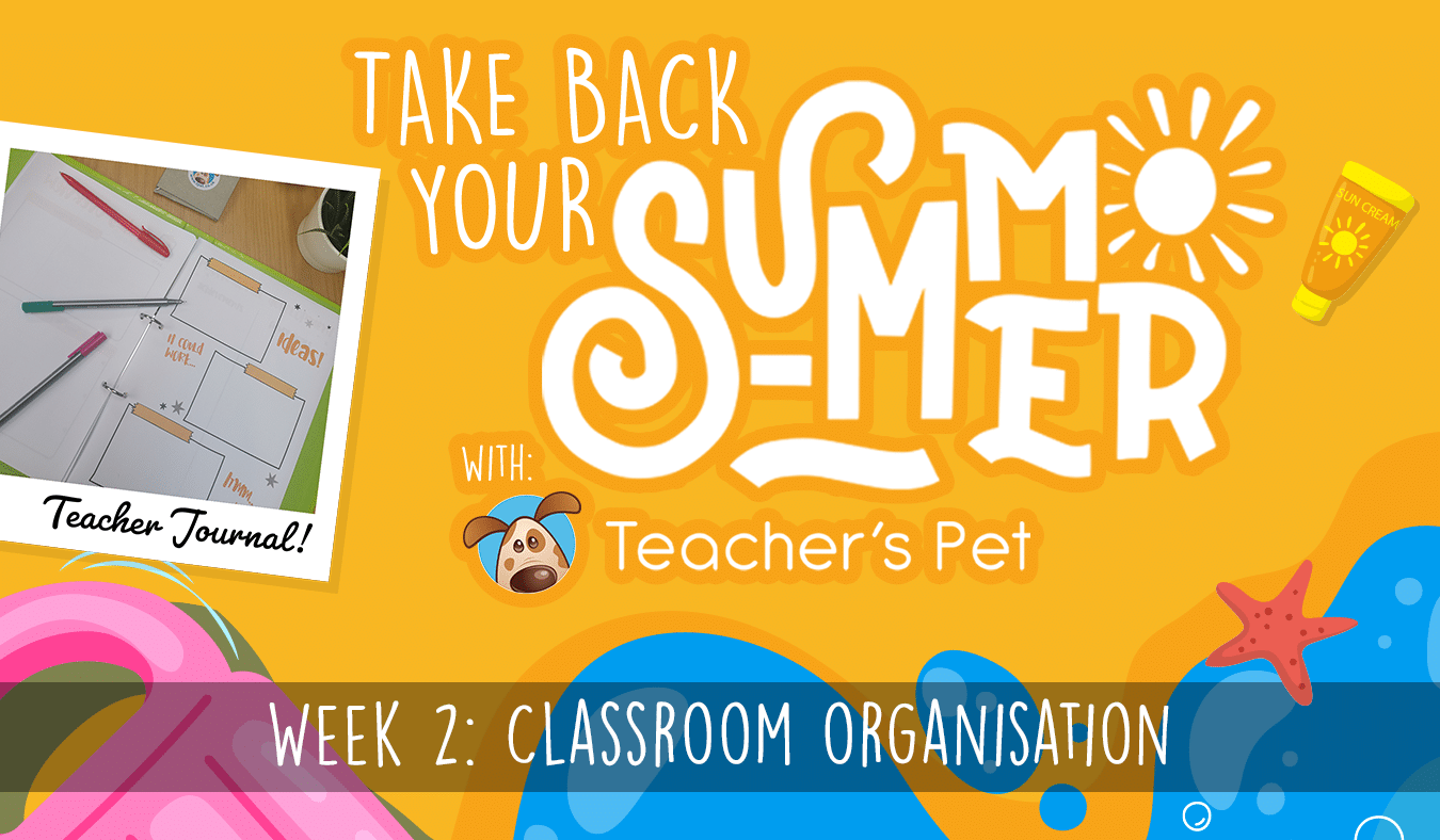 Take Back Your Summer – Classroom Organisation