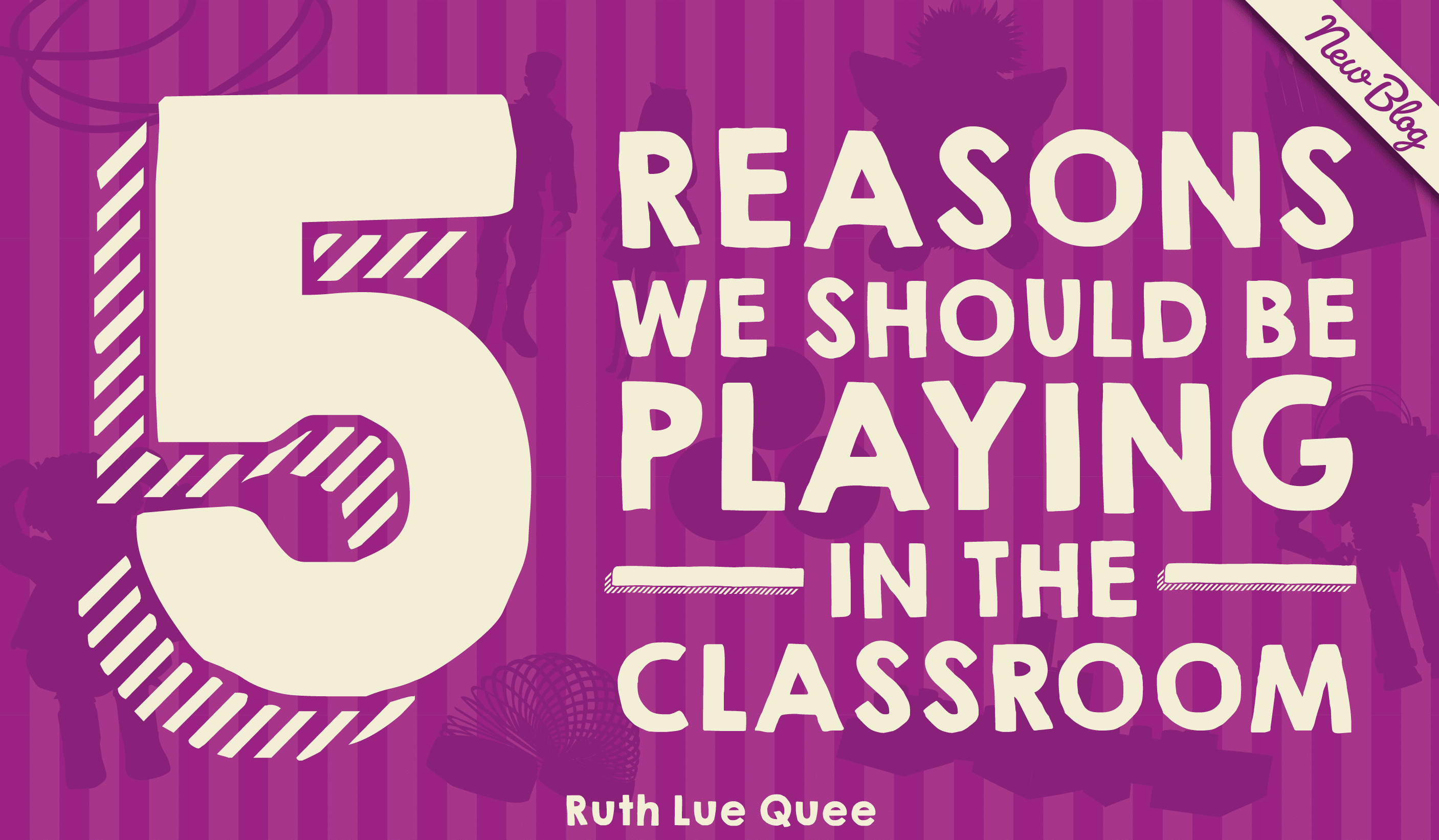 5 reasons we should be playing in the classroom!
