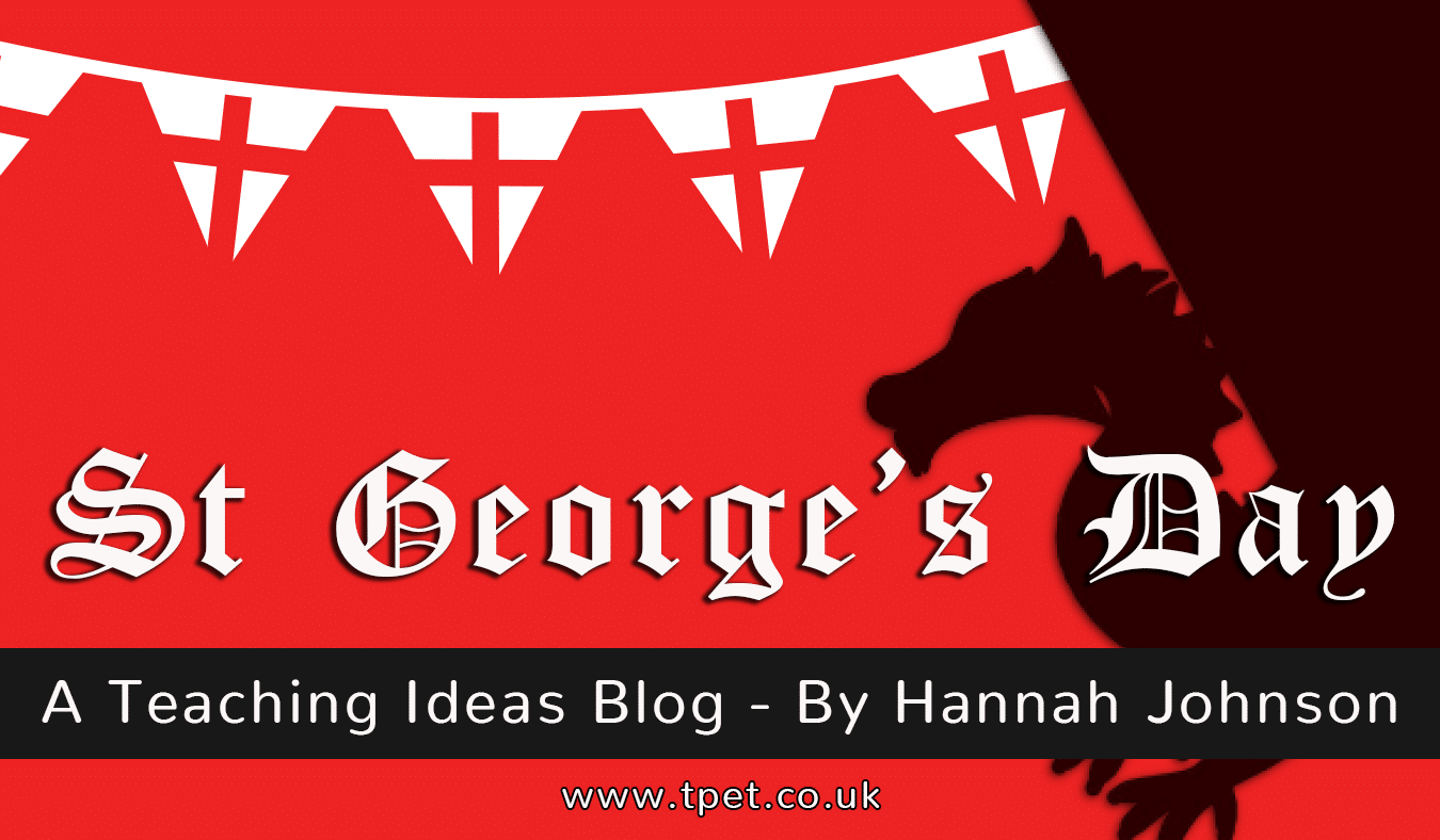 St George's Day – A Teaching Ideas Blog