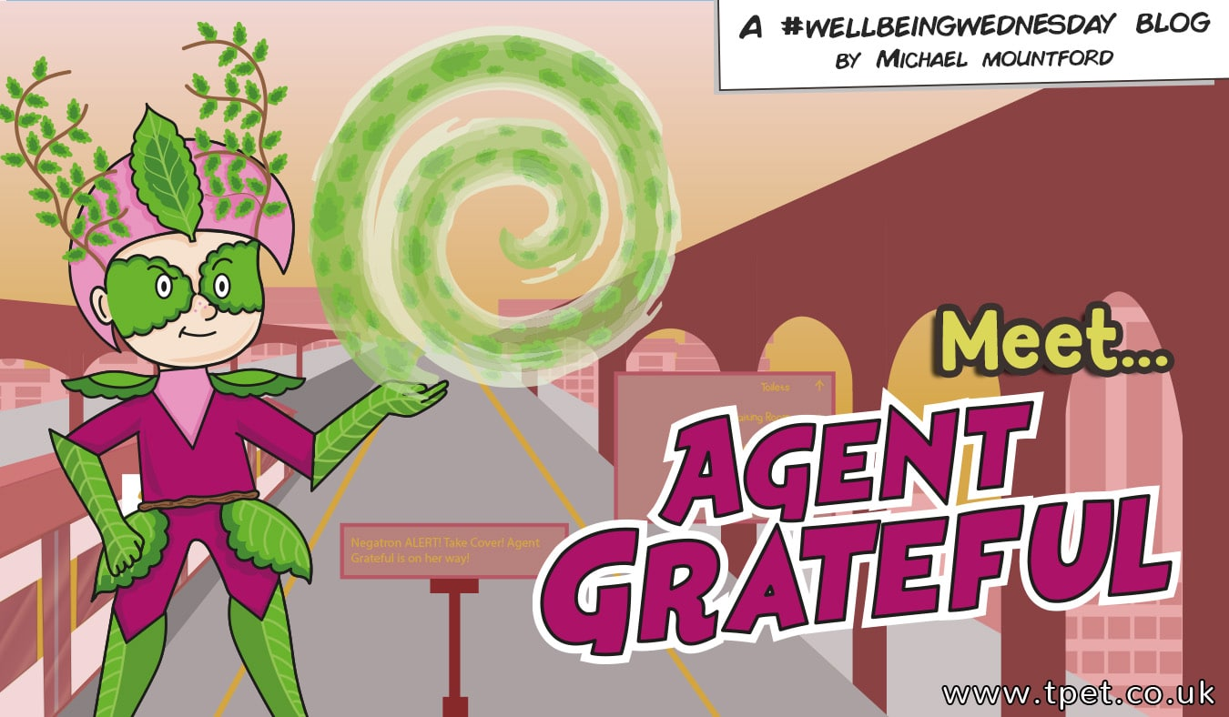 Introducing Agent Grateful! Wellbeing Wednesday – Mental Health Heroes – Week 2