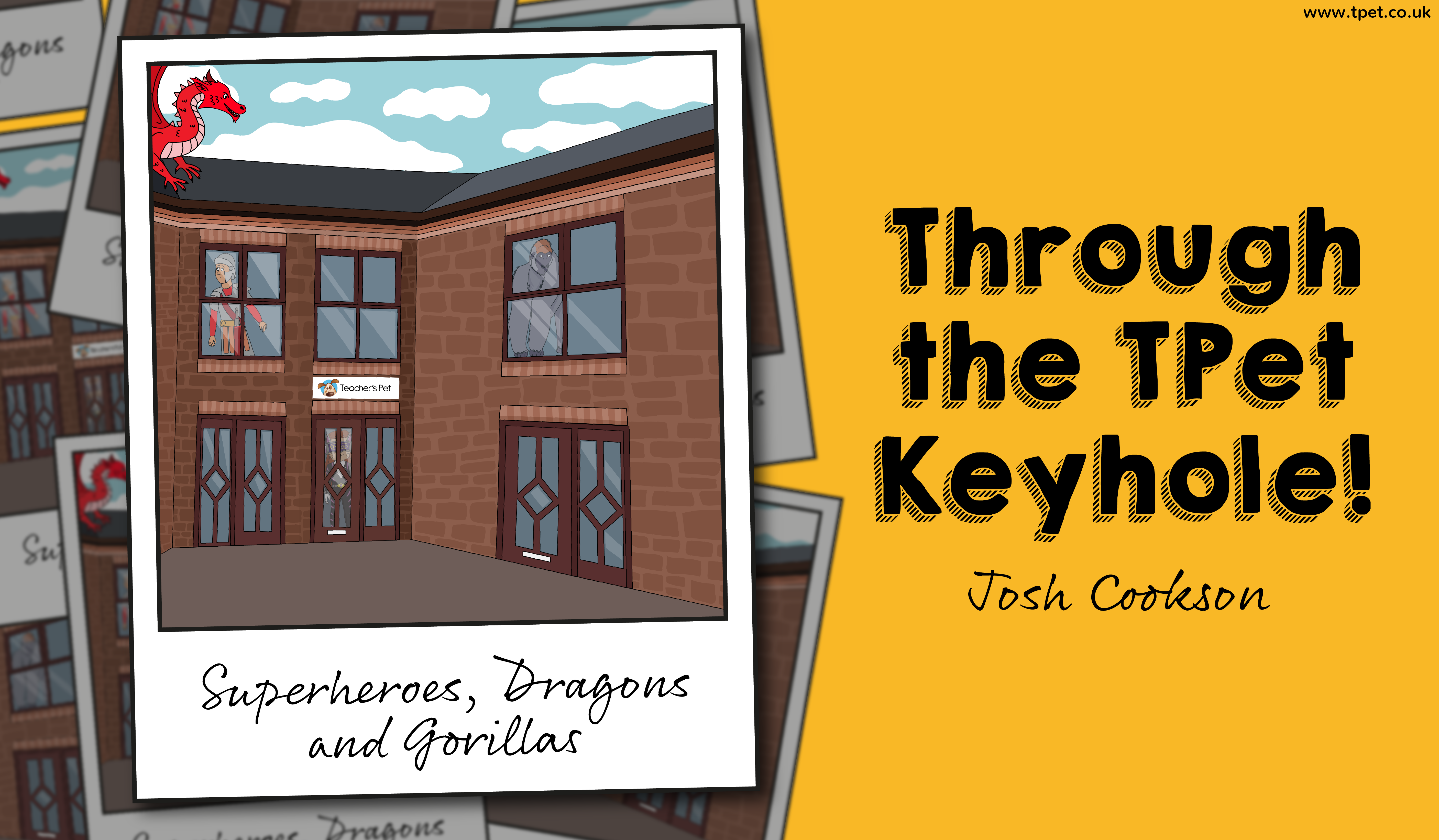 Through The TPet Keyhole – Superheroes, Dragons and Gorillas
