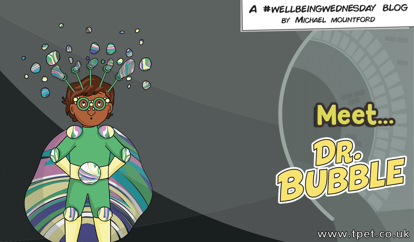 Introducing Dr. Bubble! Wellbeing Wednesday – Mental Health Heroes – Week 5