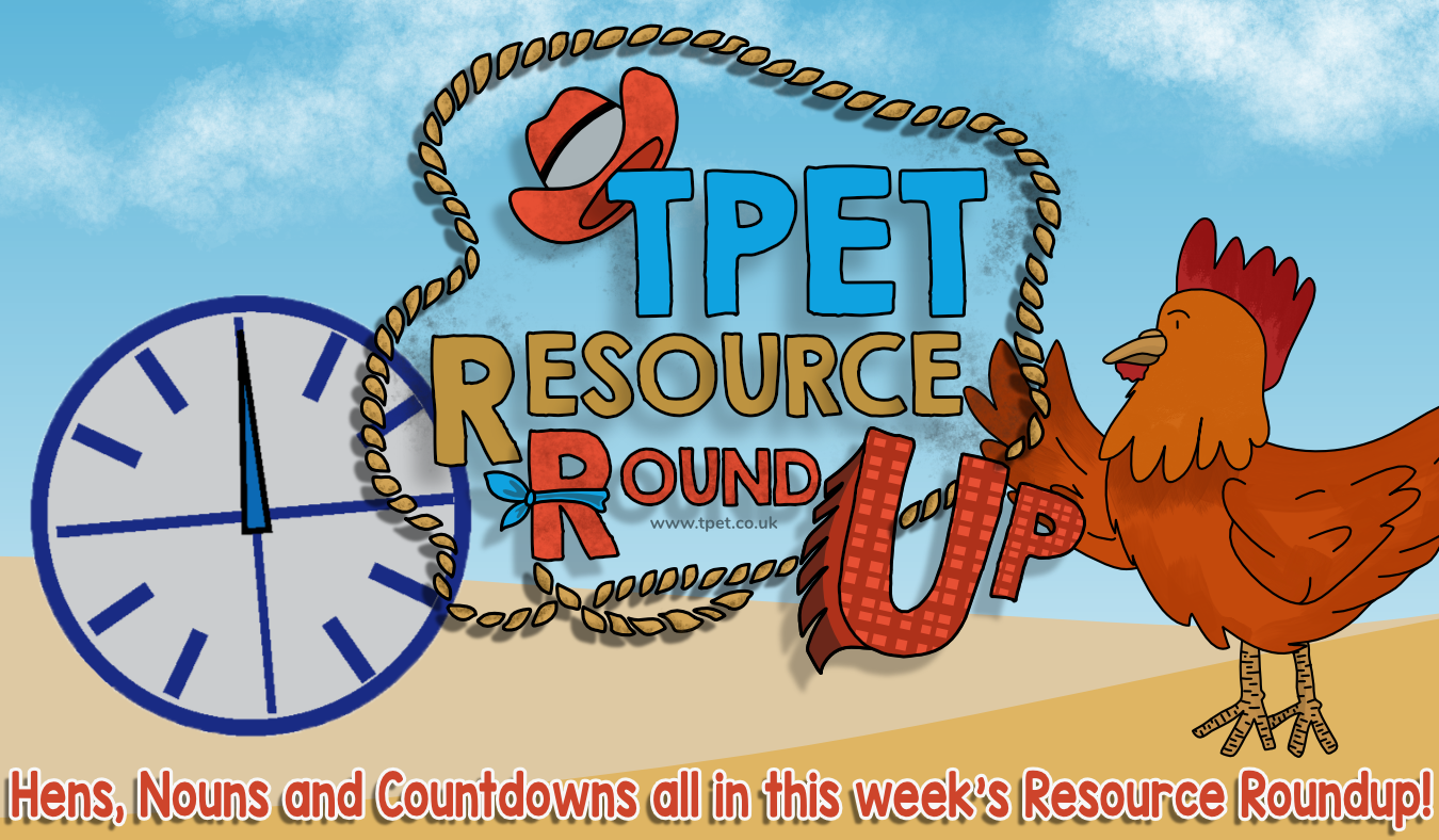 Hens, Nouns and Countdowns in this week's Resource Roundup