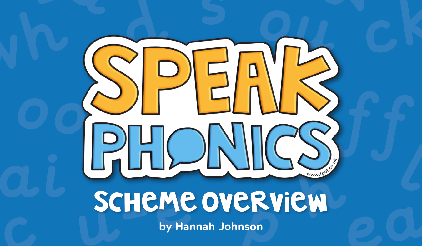 Speak Phonics Scheme Overview – A Brand New Systematic, Synthetic Phonics Programme from Teacher's Pet
