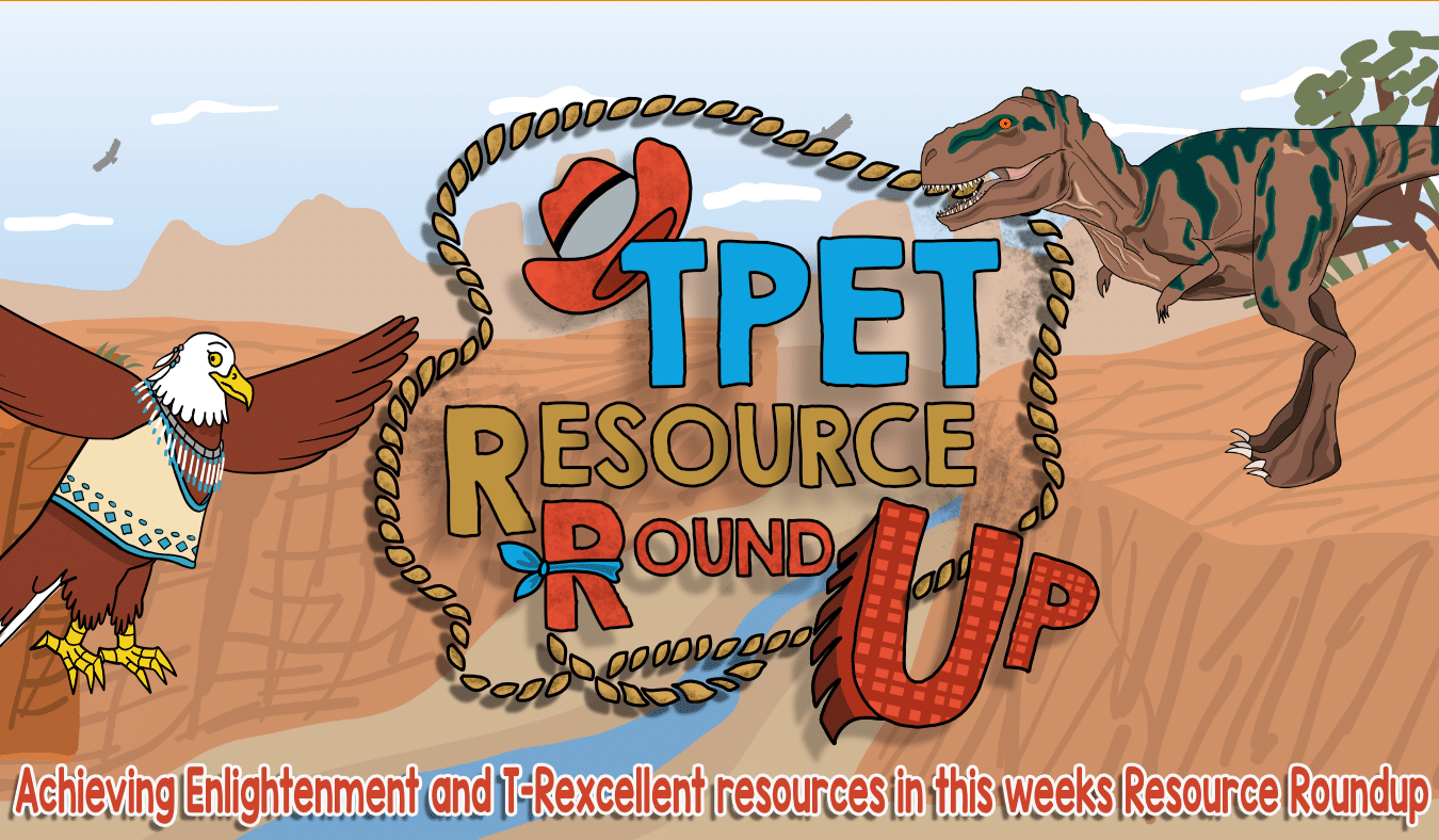 Achieving Enlightenment and T-Rexcellent Resources in this week's Resource Roundup