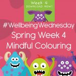 Wellbeing Wednesday Spring Week 4 Mindful Colouring