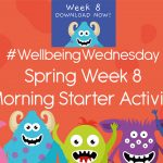 Wellbeing Wednesday Spring Week 8 Morning Starter