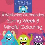 Wellbeing Wednesday Spring Week 8 Mindful Colouring