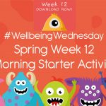 Wellbeing Wednesday Spring Week 12 Morning Starter
